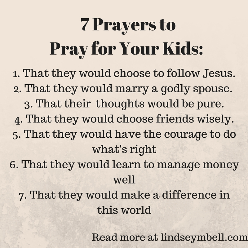 7 Prayers to Pray for Your Kids - Lindsey Bell